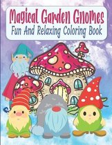 Magical Garden Gnomes Fun And Relaxing Coloring Book
