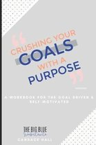Crushing Your Goals with a Purpose