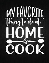 My favorite thing to do at home is cook: Recipe Notebook to Write In Favorite Recipes - Best Gift for your MOM - Cookbook For Writing Recipes - Recipe