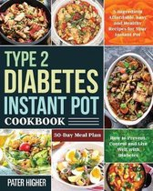 Type 2 Diabetes Instant Pot Cookbook: 5-Ingredient Affordable, Easy and Healthy Recipes for Your Instant Pot 30-Day Meal Plan How to Prevent, Control