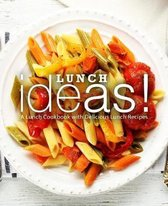 Lunch Ideas!: A Lunch Cookbook with Delicious Lunch Recipes (2nd Edition)