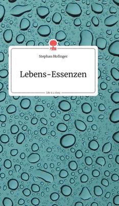Lebens-Essenzen. Life is a Story - story.one