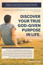 Discover Your True God-given Purpose in Life