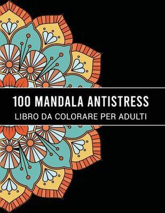 100 Mandala Antistress Libro Da Colorare Per Adulti