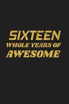 Sixteen Whole Years Of Awesome: Happy 16th Birthday 16 Years Old Cute Gift For Boys & Girls