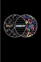 Reality Chemistry Magic: Cool Scientific Journal - Notebook - Workbook For Teachers, Students, Laboratory, Nerds, Geeks & Scientific Humor Fans