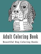 Adult Coloring Book: Amazing Creative Dog Coloring Book For Dog Lovers