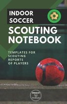 Indoor Soccer. Scouting Notebook: Templates for scouting reports of players