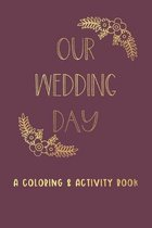 Our Wedding Day: A Coloring & Activity Book For Kids, Burgundy & Gold