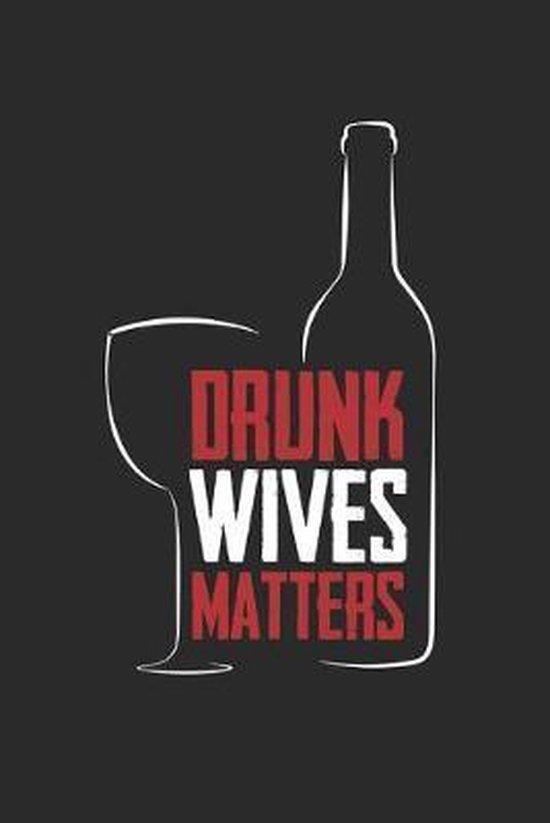 Drunk Wives Matter: Trinkende Ehefrau Notizbuch liniert DIN A5 - 120 Seiten f�r Notizen, Zeichnungen, Formeln - Organizer Schreibheft Plan