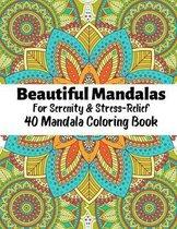 Beautiful Mandalas For Serenity & Stress Relief 40 Mandala Coloring Book: Beautiful Mandalas For Serenity & Stress-Relief 40 Mandalas Stress Relieving
