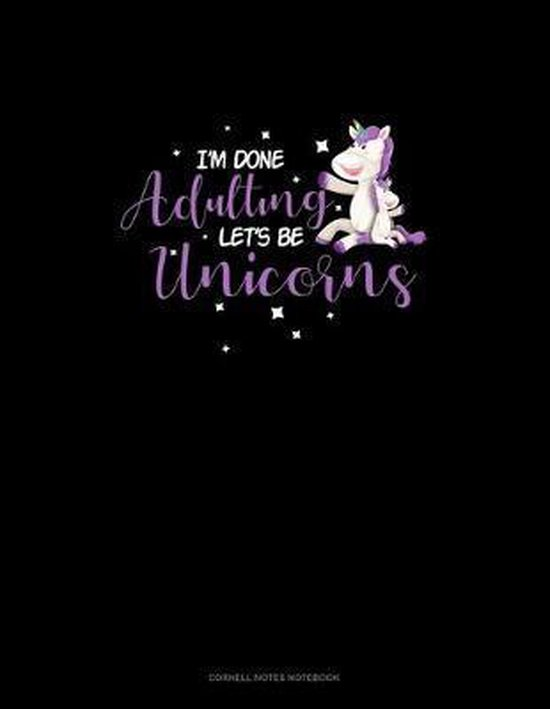 I'm Done Adulting Let's Be Unicorns: Cornell Notes Notebook