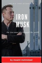 Iron musk: the iron man who changed the world