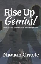 Rise Up Genius!: The Secrets to Bringing Forth the Genius from Within!
