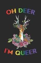 Oh Deer I'm Queer: Liniertes Notizbuch f�r LGBT Anh�nger - 6 x 9 Zoll, ca. A5 -120 Seiten - Liniert - LGBT-Motiv - Notizbuch f�r Schule u