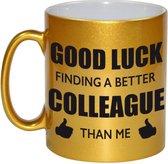 Good luck finding a better colleague than me koffiemok / theebeker - 330 ml - goudkleurig - carriere switch / VUT / pensioen - bedankt cadeau collega / teamgenoot