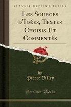 Les Sources d'Idees, Textes Choisis Et Commentes (Classic Reprint)