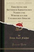 Erklarung Der Skythisch-Sarmatischen Namen Und Woerter Aus Der Ungarischen Sprache, Vol. 2 (Classic Reprint)
