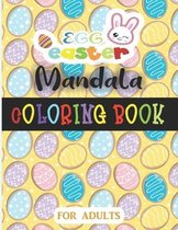 Easter Egg Mandala Coloring Book For Adults: A Funny Easter Coloring Pages for kids with Bunnies, Easter Eggs, and more! - perfect for Toddlers & Pres