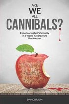 Are We All Cannibals?