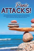 Panic Attacks!: The Ultimate Practical MEDITATION GUIDE To Stop Worrying and Eliminate Negative Thinking Anxiety and Panic Attacks
