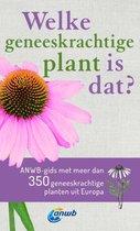 Welke is dat? Natuurgidsen  -   Welke geneeskrachtige plant is dat? ANWB geneeskrachtige plantengids