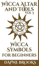 Wicca Altar and Tools - Wicca Symbols for Beginners: The Complete Guide to Symbology