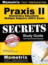 Praxis II Elementary Education: Multiple Subjects (5001) Exam Secrets: Praxis II Test Review for the Praxis II