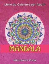 MANDALA Libro da Colorare per Adulti: 50 Mandala da Colorare per Alleviare lo Stress e Raggiungere un Profondo Senso di Calma e Benessere