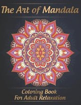 The Art of Mandala Coloring Book for Adult Relaxation