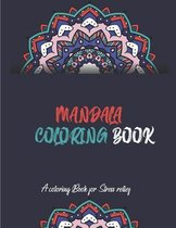 Mandala Coloring Book A coloring Book for Stress Relief: Beautiful Mandalas for Stress Relief and Relaxation