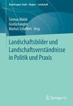 Landschaftsbilder Und Landschaftsverständnisse in Politik Und Praxis