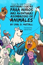 Historias Cortas Para Niños: Mas Aventuras Asombrosas de Animales