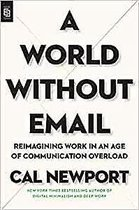 A World Without Email Reimagining Work in an Age of Communication Overload