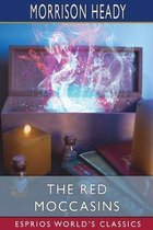 The Red Moccasins (Esprios Classics)