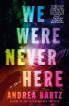 Boek cover We Were Never Here van Andrea Bartz