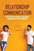 Relationship Communication: Effective Ways To Make A Successful Communication In Relationships