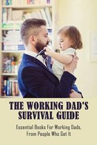The Working Dad's Survival Guide: Essential Books For Working Dads, From People Who Get It