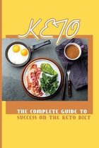 Keto: The Complete Guide To Success On The Keto Diet