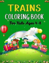 TRAINS COLORING BOOK For Kids Ages 4-8: Fun Coloring Book for Kids Who Love Train!