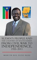 Sudan's People and the Country of 'South Sudan' from Civil War to Independence, 1955-2011