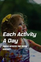 Each Activity A Day: Toddler Activities That Inspire Creativity: Toddler Activities At Home 2 Year Old