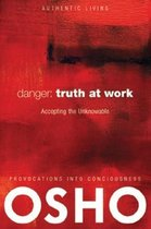 Danger: Truth at Work