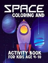 Space Coloring and Activity Book for Kids Ages 4-10: Outer Space Coloring Pages, Mazes, Dot to Dot, Word Search, Sudoku and More kids coloring activit
