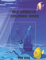 sea animals coloring book for kids: A Coloring Book For Kids Features Amazing Ocean Animals To Color In & Draw, Activity Book For Young Boys & Girls