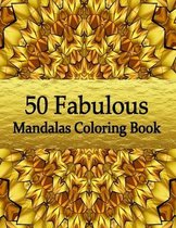 50 Fabulous Mandalas Coloring Book: Amazing Coloring Pages For Meditation And Happiness - Adult Mandalas & Patterns Coloring Book
