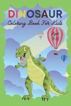 Dinosaur Coloring Book For Kids Ages 8-12: Coloring Book For kids 4-8, Drawing and Painting Book For Kids, Funny Book, Gift Book For Boy and Girl, Act