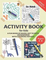 Activity Book for Kids: A Fun Book of Mazes, Dot To Dots, Crosswords With Coloring for Kids Ages 4-8.: Workbook for The Kids Learning At Home