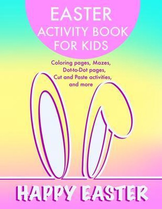 Easter Activity Book for Kids: Coloring pages, Mazes, Dot-to-Dot pages, Cut and Paste activities and more