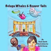 Beluga Whales and Beaver Tails
